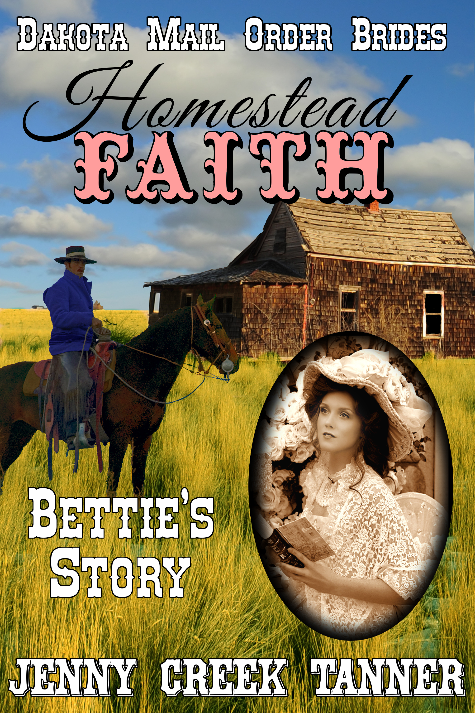Homestead FAITH: Bettie's Story (Dakota Mail Order Brides Book 2)