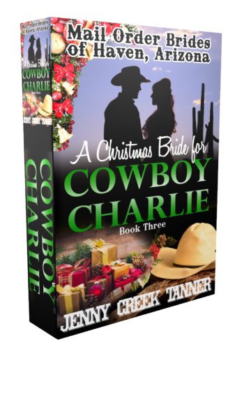 A Christmas Bride for Cowboy Charlie: The Mail Order Brides of Haven, Arizona Series