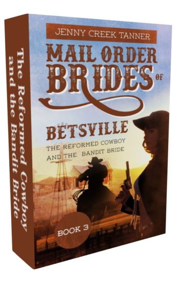 Mail Order Brides of Betsville: The Reformed Cowboy and the Bandit Bride – Book 3
